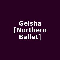 Geisha [Northern Ballet]